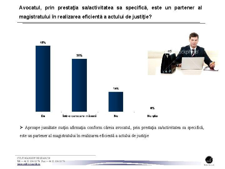 Avocatul, prin prestaţia sa/activitatea sa specifică, este un partener al magistratului în realizarea eficientă
