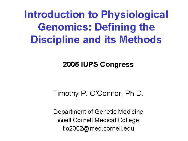 Introduction to Physiological Genomics: Defining the Discipline and its Methods 2005 IUPS Congress Timothy