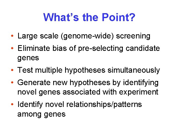 What's the Point? • Large scale (genome-wide) screening • Eliminate bias of pre-selecting candidate