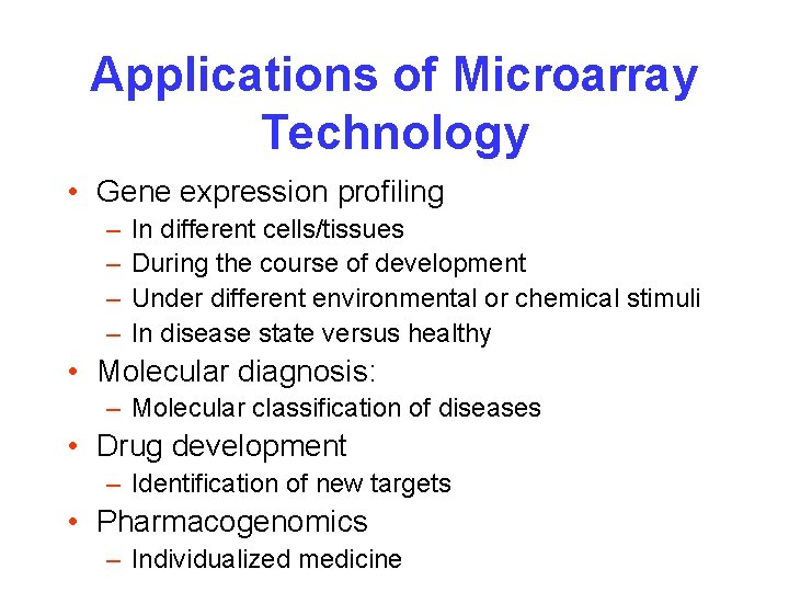 Applications of Microarray Technology • Gene expression profiling – – In different cells/tissues During