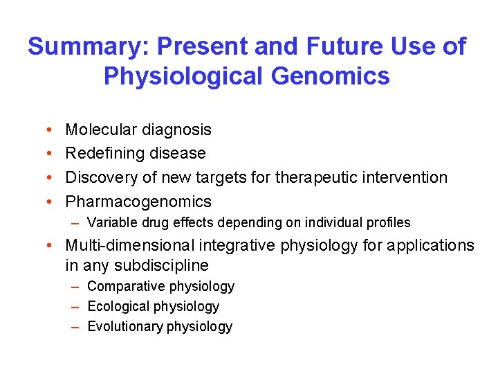 Summary: Present and Future Use of Physiological Genomics • • Molecular diagnosis Redefining disease