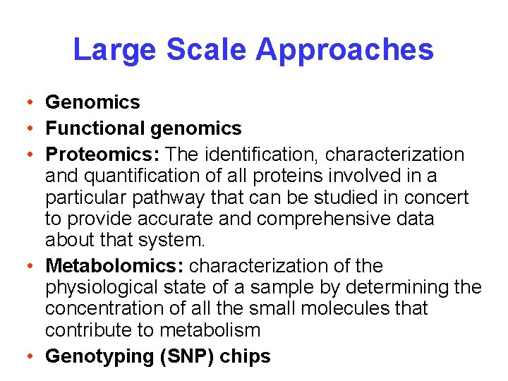 Large Scale Approaches • Genomics • Functional genomics • Proteomics: The identification, characterization and