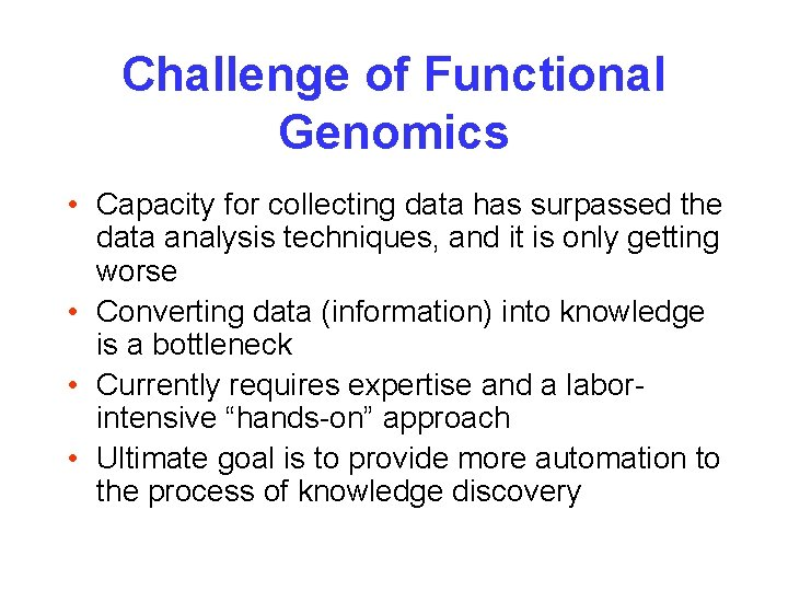 Challenge of Functional Genomics • Capacity for collecting data has surpassed the data analysis