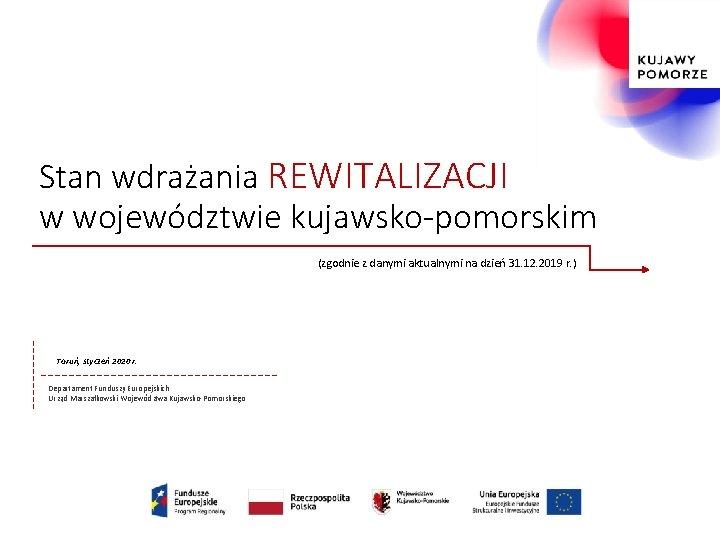 Stan wdrażania REWITALIZACJI w województwie kujawsko-pomorskim (zgodnie z danymi aktualnymi na dzień 31. 12.