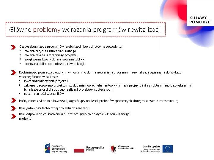 Główne problemy wdrażania programów rewitalizacji Częste aktualizacje programów rewitalizacji, których główne powody to: §