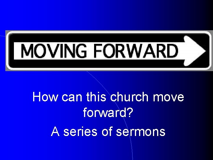 How can this church move forward? A series of sermons