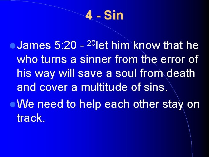 4 - Sin James 5: 20 - 20 let him know that he who