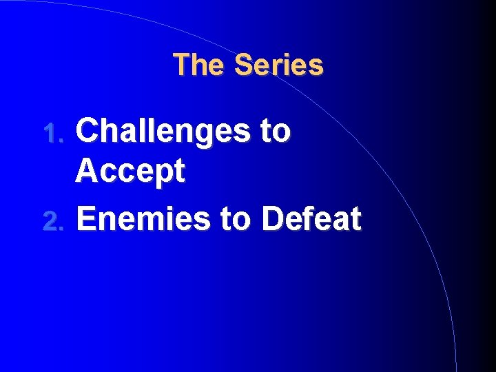 The Series Challenges to Accept 2. Enemies to Defeat 1.