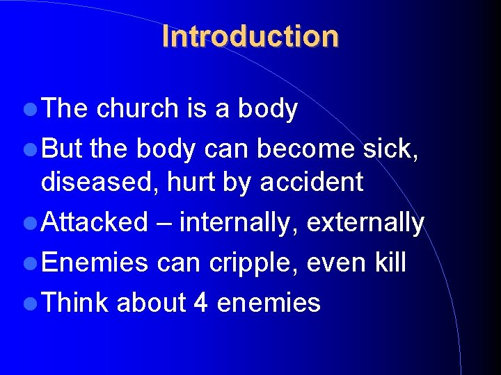 Introduction The church is a body But the body can become sick, diseased, hurt