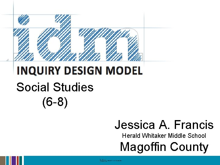 Social Studies (6 -8) Jessica A. Francis Herald Whitaker Middle School Magoffin County