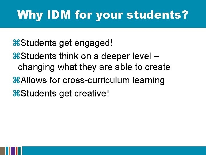Why IDM for your students? z. Students get engaged! z. Students think on a