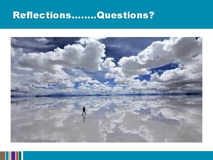 Reflections……. . Questions?