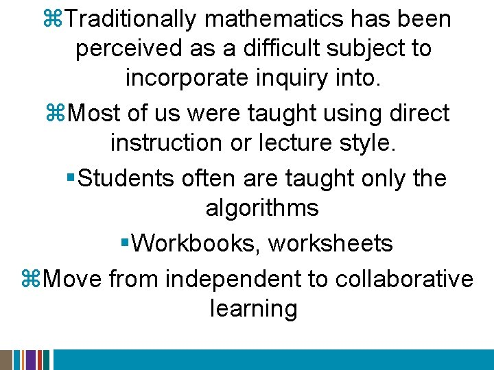 z. Traditionally mathematics has been perceived as a difficult subject to incorporate inquiry into.
