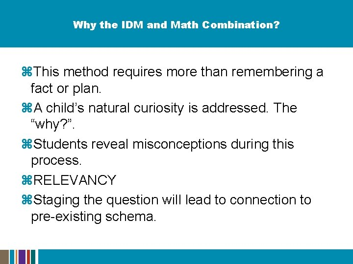 Why the IDM and Math Combination? z. This method requires more than remembering a