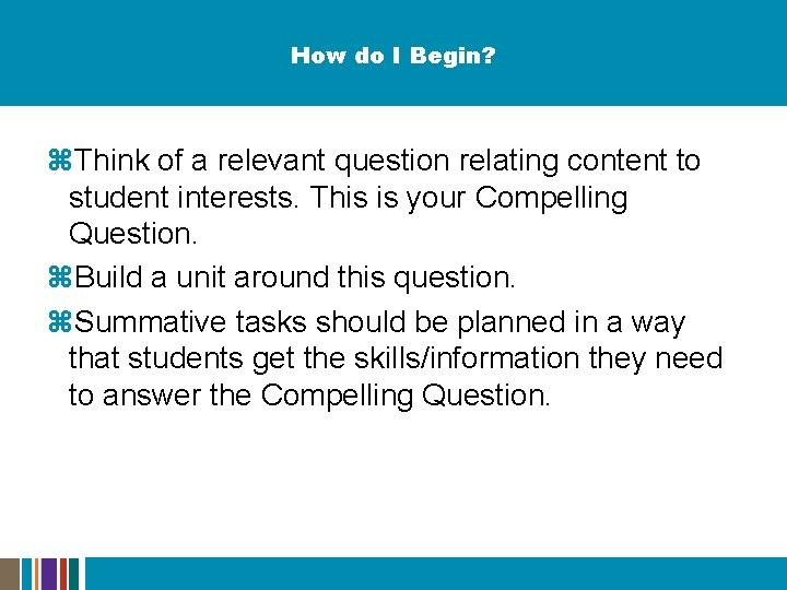 How do I Begin? z. Think of a relevant question relating content to student