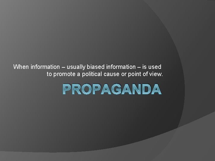 When information – usually biased information – is used to promote a political cause