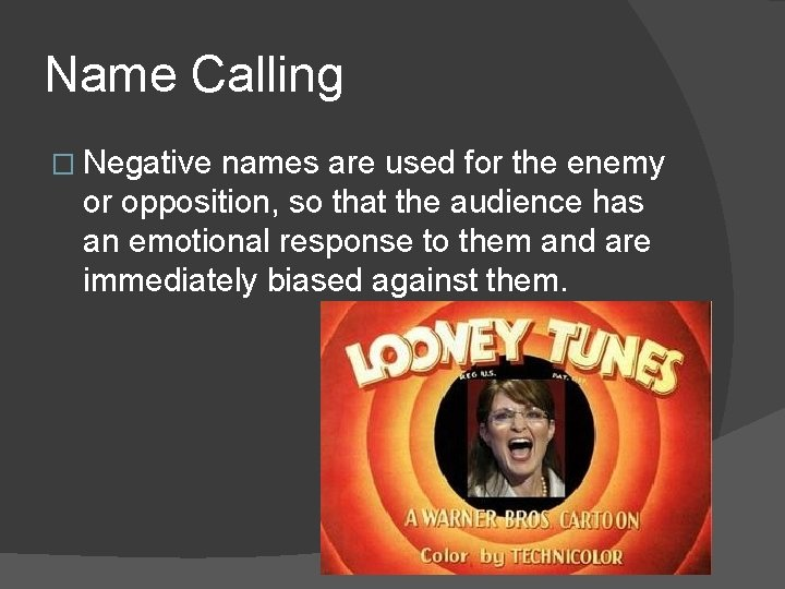 Name Calling � Negative names are used for the enemy or opposition, so that
