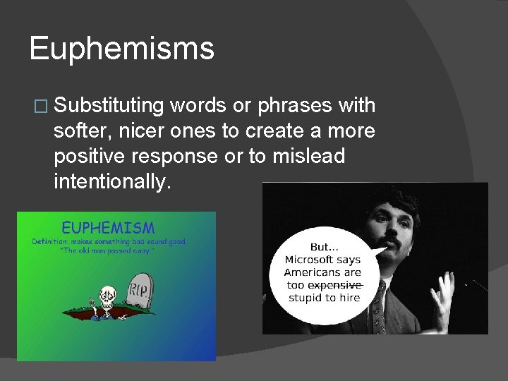 Euphemisms � Substituting words or phrases with softer, nicer ones to create a more