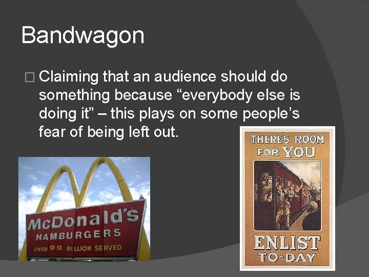 """Bandwagon � Claiming that an audience should do something because """"everybody else is doing"""