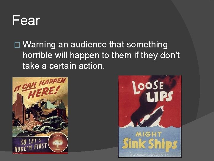 Fear � Warning an audience that something horrible will happen to them if they