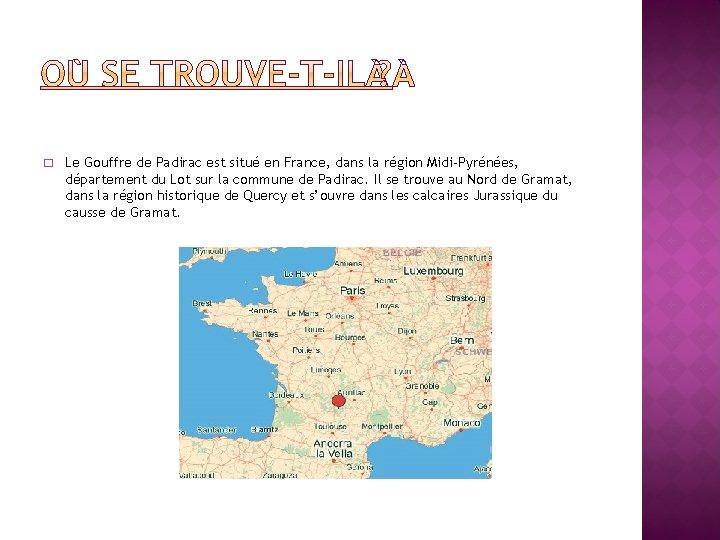� Le Gouffre de Padirac est situé en France, dans la région Midi-Pyrénées, département