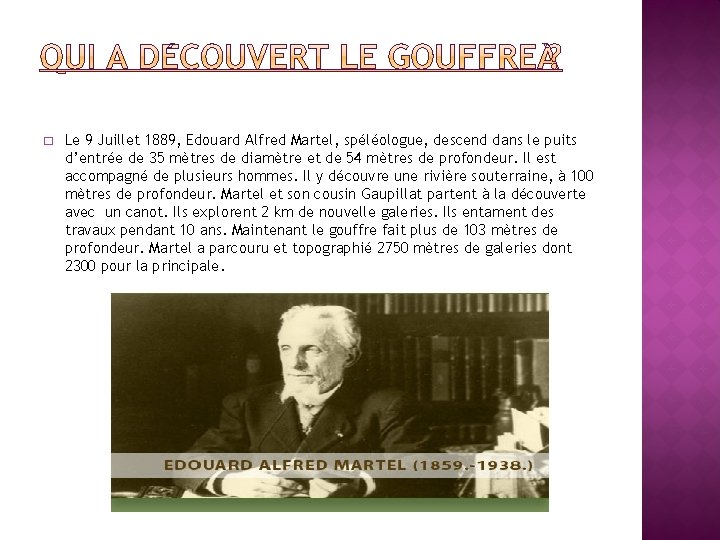 � Le 9 Juillet 1889, Edouard Alfred Martel, spéléologue, descend dans le puits d'entrée