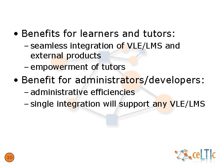 Benefits • Benefits for learners and tutors: – seamless integration of VLE/LMS and external