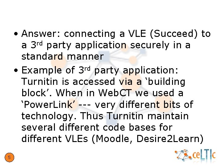 What problem does LTI solve? • Answer: connecting a VLE (Succeed) to a 3