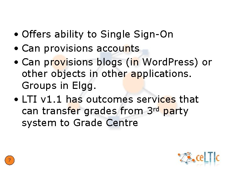 What problem does LTI solve? • Offers ability to Single Sign-On • Can provisions