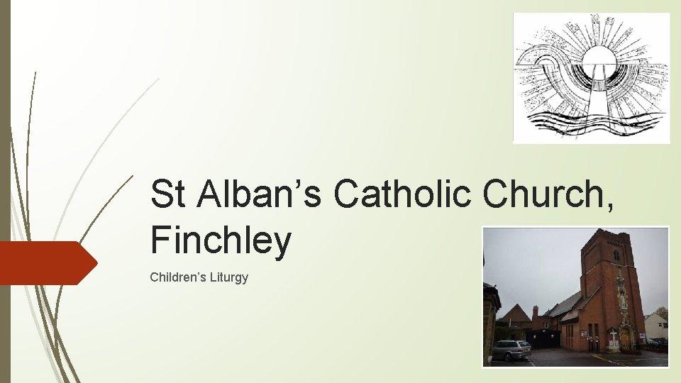 St Alban's Catholic Church, Finchley Children's Liturgy
