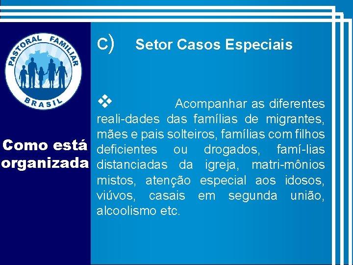 c) v Setor Casos Especiais Acompanhar as diferentes reali-dades das famílias de migrantes, mães