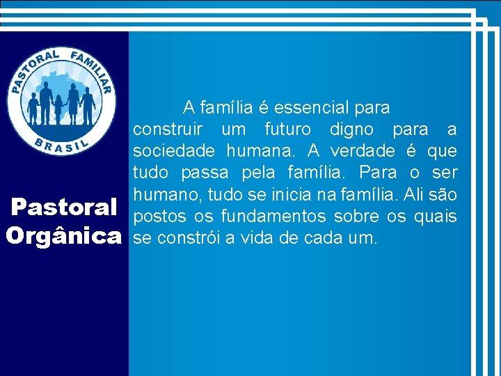 Pastoral Orgânica A família é essencial para construir um futuro digno para a sociedade