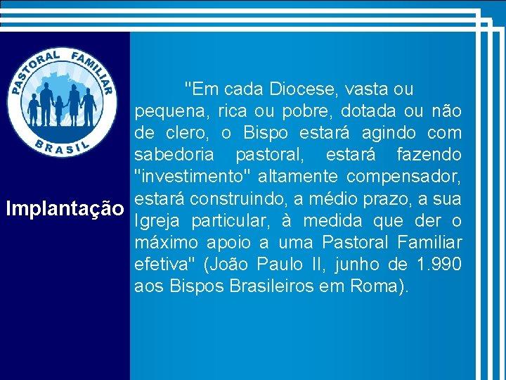 """""""Em cada Diocese, vasta ou pequena, rica ou pobre, dotada ou não de clero,"""