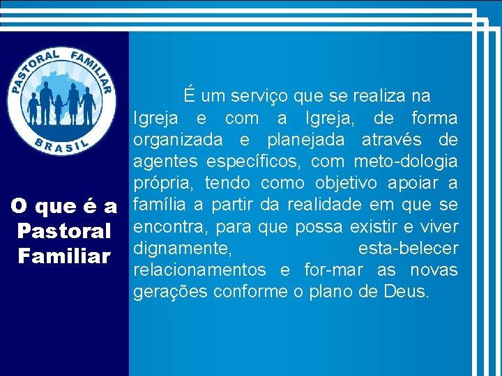 É um serviço que se realiza na Igreja e com a Igreja, de forma