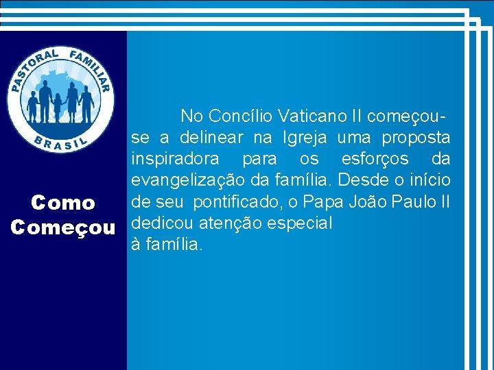 No Concílio Vaticano II começouse a delinear na Igreja uma proposta inspiradora para os