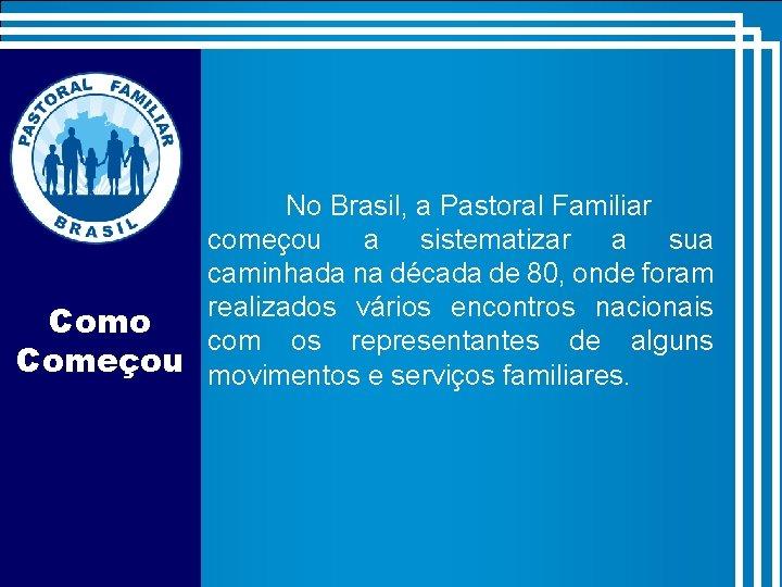No Brasil, a Pastoral Familiar começou a sistematizar a sua caminhada na década de