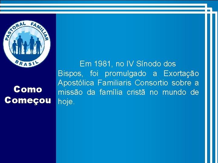 Em 1981, no IV Sínodo dos Bispos, foi promulgado a Exortação Apostólica Familiaris Consortio