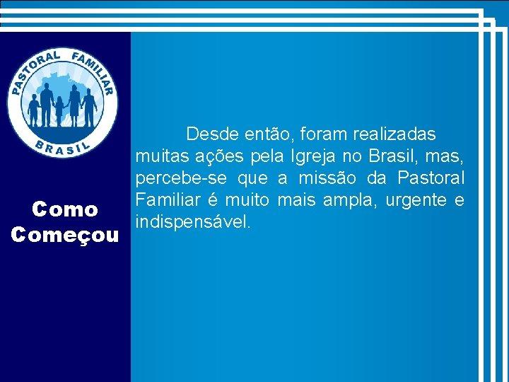 Como Começou Desde então, foram realizadas muitas ações pela Igreja no Brasil, mas, percebe-se