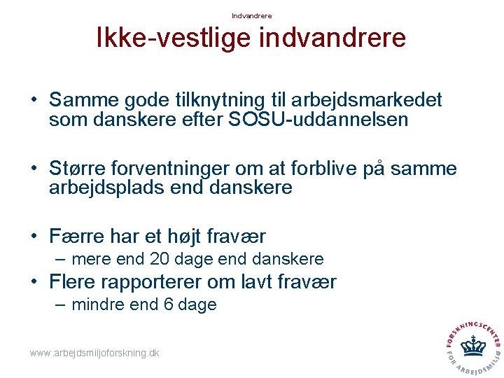 Indvandrere Ikke-vestlige indvandrere • Samme gode tilknytning til arbejdsmarkedet som danskere efter SOSU-uddannelsen •