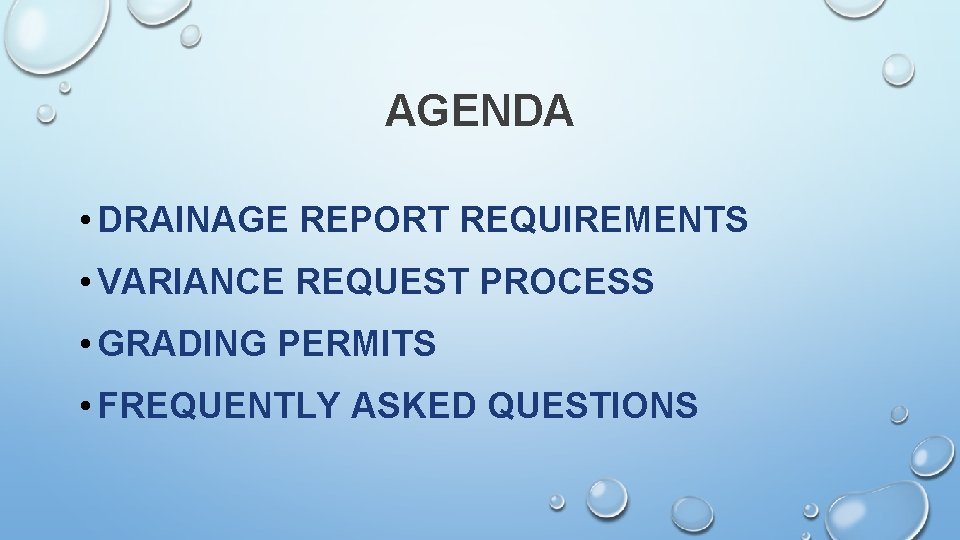 AGENDA • DRAINAGE REPORT REQUIREMENTS • VARIANCE REQUEST PROCESS • GRADING PERMITS • FREQUENTLY
