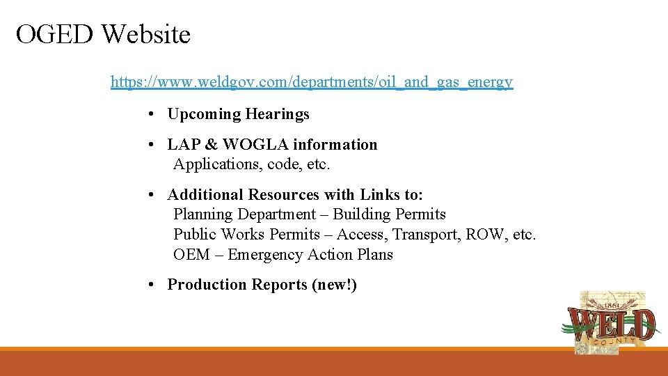 OGED Website https: //www. weldgov. com/departments/oil_and_gas_energy • Upcoming Hearings • LAP & WOGLA information