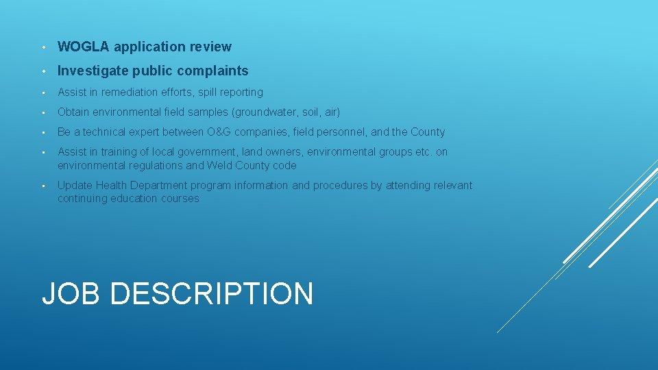 • WOGLA application review • Investigate public complaints • Assist in remediation efforts,