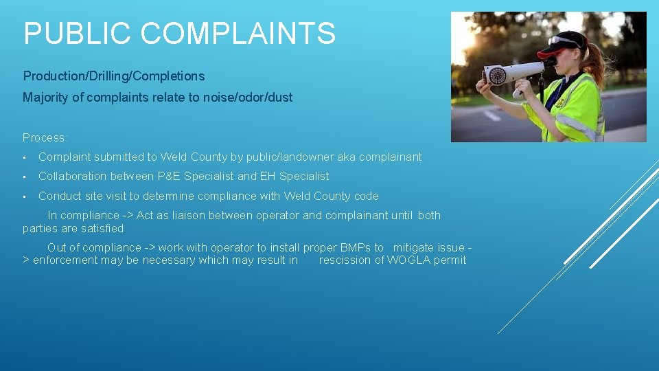 PUBLIC COMPLAINTS Production/Drilling/Completions Majority of complaints relate to noise/odor/dust Process: • Complaint submitted to