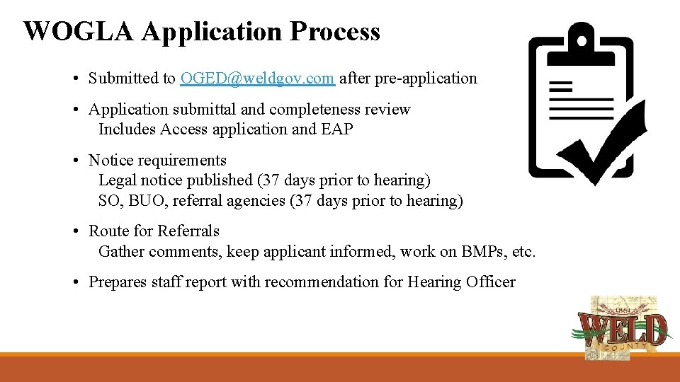 WOGLA Application Process • Submitted to OGED@weldgov. com after pre-application • Application submittal and