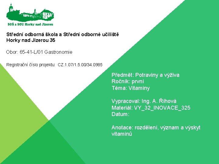 Střední odborná škola a Střední odborné učiliště Horky nad Jizerou 35 Obor: 65 -41