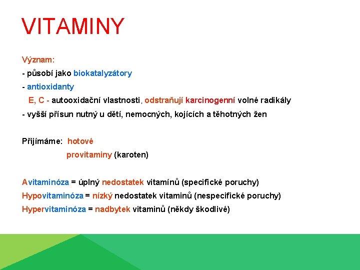 VITAMINY Význam: - působí jako biokatalyzátory - antioxidanty E, C - autooxidační vlastnosti, odstraňují