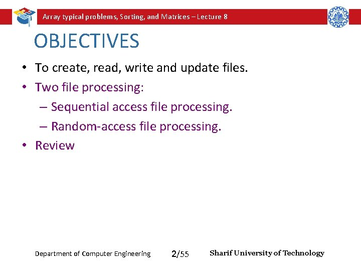 Array typical problems, Sorting, and Matrices – Lecture 8 OBJECTIVES • To create, read,