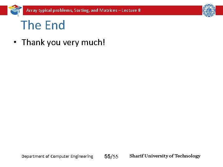 Array typical problems, Sorting, and Matrices – Lecture 8 The End • Thank you