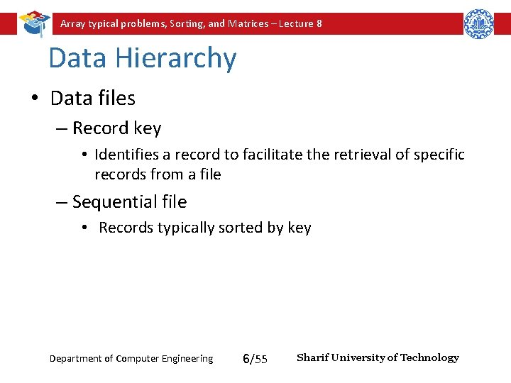 Array typical problems, Sorting, and Matrices – Lecture 8 Data Hierarchy • Data files