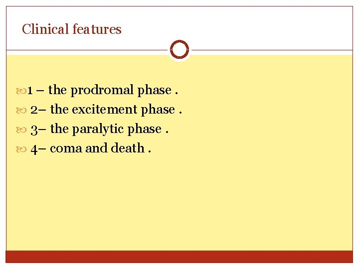 Clinical features 1 – the prodromal phase. 2– the excitement phase. 3– the paralytic